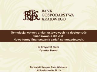 dr Krzysztof Kluza Dyrektor Banku Europejski Kongres Gmin Wiejskich 19-20  października 2011 r.