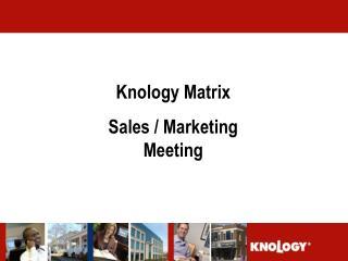 Knology Matrix Sales / Marketing Meeting