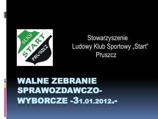 WALNE ZEBRANIE SPRAWOZDAWCZO-WYBORCZE - 3 1.01.2012 .-