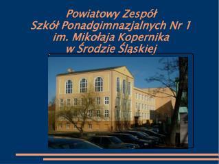 Powiatowy Zespół  Szkół Ponadgimnazjalnych Nr 1  im. Mikołaja Kopernika  w Środzie Śląskiej