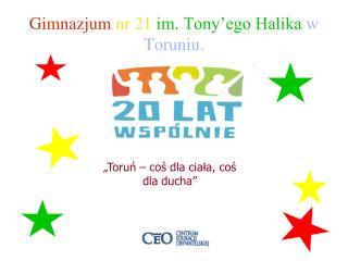 Gimnazjum nr 21 im. Tony'ego Halika w Toruniu.