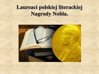 Laureaci polskiej literackiej Nagrody Nobla.
