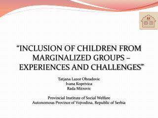 """""""INCLUSION OF CHILDREN FROM MARGINALIZED GROUPS – EXPERIENCES AND CHALLENGES"""""""