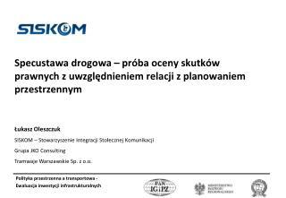 Łukasz Oleszczuk SISKOM – Stowarzyszenie Integracji Stołecznej Komunikacji Grupa JKO Consulting