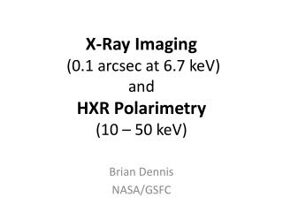 X-Ray Imaging  (0.1 arcsec at 6.7 keV) and HXR Polarimetry (10 – 50 keV)