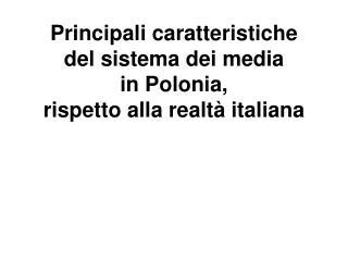 Principali caratteristiche  del sistema dei media  in Polonia,  rispetto alla realt à italiana