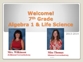 Welcome! 7 th  Grade Algebra 1 & Life Science