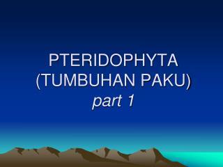 PTERIDOPHYTA (TUMBUHAN PAKU) part 1