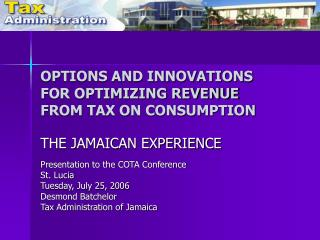 OPTIONS AND INNOVATIONS FOR OPTIMIZING REVENUE FROM TAX ON CONSUMPTION