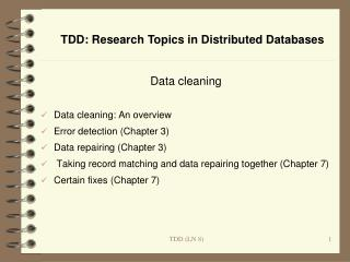 Data cleaning Data cleaning: An overview Error detection (Chapter 3) Data repairing (Chapter 3)