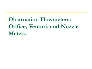 Obstruction Flowmeters: Orifice, Venturi, and Nozzle Meters