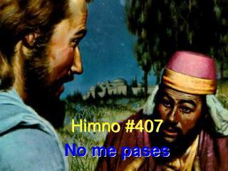 Himno #407 No me pases