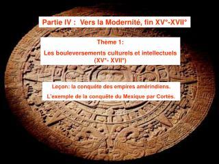 Partie IV :  Vers la Modernit�, fin XV�-XVII�