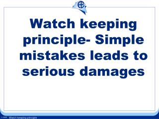 Watch keeping principle- Simple mistakes leads to serious damages