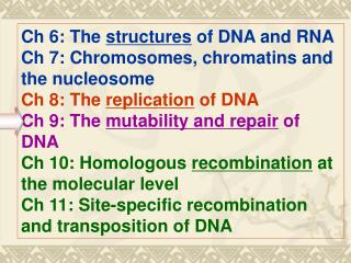 Ch 6: The  structures  of DNA and RNA  Ch 7: Chromosomes, chromatins and the nucleosome