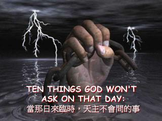TEN THINGS GOD WON'T  ASK ON THAT DAY: 當那日來臨時,天主不會問的事