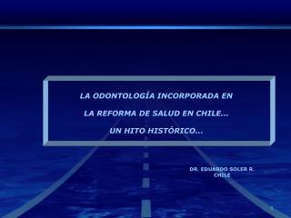 LA ODONTOLOGÍA INCORPORADA EN  LA REFORMA DE SALUD EN CHILE... UN HITO HISTÓRICO...