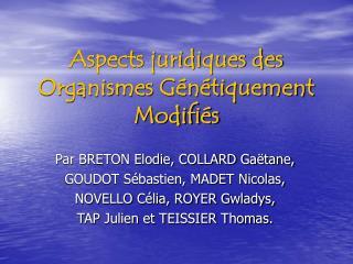 Aspects juridiques des Organismes Génétiquement Modifiés
