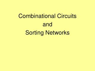 Combinational Circuits and  Sorting Networks