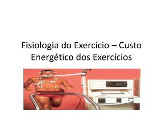 Fisiologia do Exercício – Custo Energético dos Exercícios