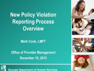 New Policy Violation Reporting Process Overview Mark Cook, LMFT Office of Provider Management