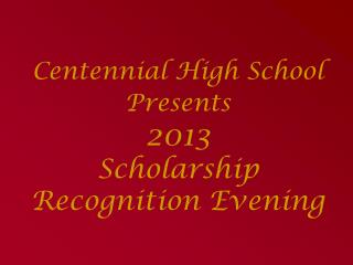Centennial High School Presents 2013 Scholarship Recognition Evening