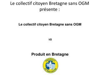 Le collectif citoyen Bretagne sans OGM présente :