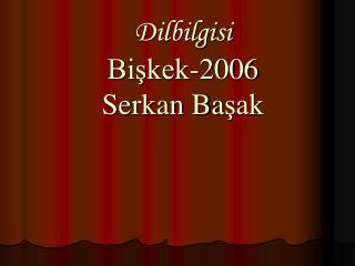 Dilbilgisi Bişkek-2006 Serkan Ba şak