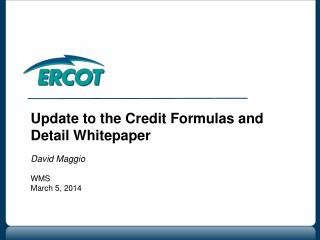 Update to the Credit Formulas and Detail Whitepaper David Maggio WMS March 5, 2014