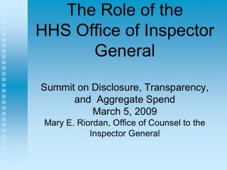 The Role of the  HHS Office of Inspector General  Summit on Disclosure, Transparency,  and  Aggregate Spend  March 5, 20