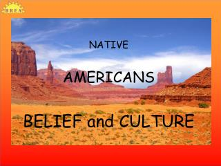 NATIVE  AMERICANS  BELIEF and CULTURE
