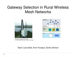 Gateway Selection in Rural Wireless Mesh Networks Team: Lara Deek, Arvin Faruque, David Johnson