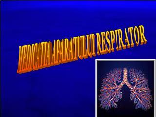 MEDICATIA APARATULUI RESPIRATOR