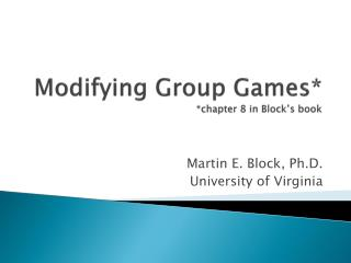 Modifying Group Games* *chapter 8 in Block�s book