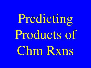 Predicting Products of Chm Rxns