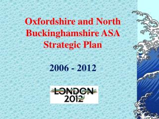 Oxfordshire and North Buckinghamshire ASA Strategic Plan 2006 - 2012