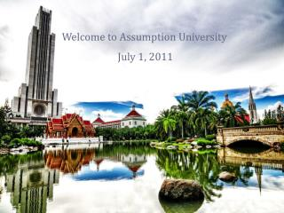 Welcome to Assumption University July 1, 2011