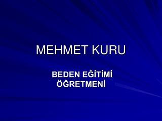 MEHMET KURU