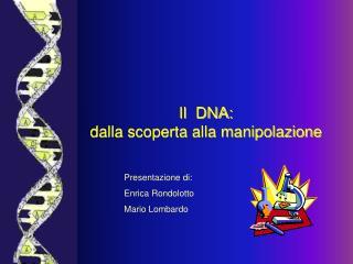 Il  DNA:  dalla scoperta alla manipolazione