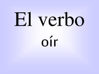 El verbo oír
