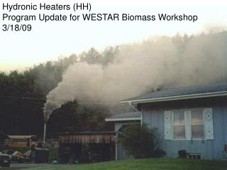 Hydronic Heaters (HH) Program Update for WESTAR Biomass Workshop 3/18/09