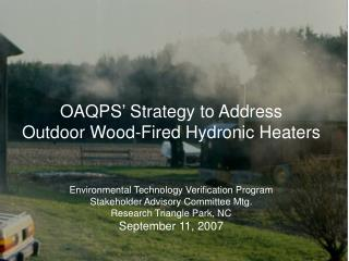 OAQPS' Strategy to Address Outdoor Wood-Fired Hydronic Heaters