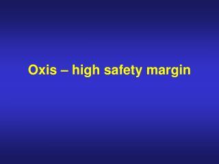 Oxis – high safety margin