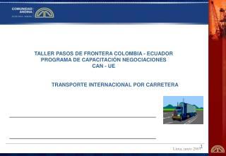 TALLER PASOS DE FRONTERA COLOMBIA - ECUADOR   PROGRAMA DE CAPACITACI N NEGOCIACIONES  CAN - UE                 TRANSPORT
