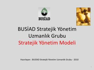 BUSİAD Stratejik Yönetim Uzmanlık Grubu Stratejik Yönetim Modeli
