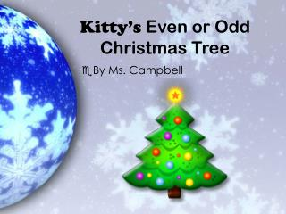 Kitty's  Even or Odd  		 Christmas Tree