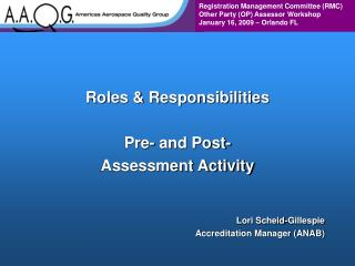 Roles  Responsibilities  Pre- and Post-  Assessment Activity    Lori Scheid-Gillespie Accreditation Manager ANAB