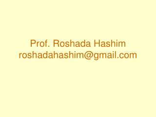 Prof. Roshada Hashim roshadahashim@gmail