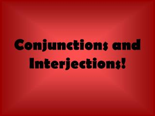 Conjunctions and Interjections!