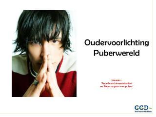 Oudervoorlichting Puberwereld bronnen : 'Puberbrein binnenstebuiten' en 'Beter omgaan met pubers'